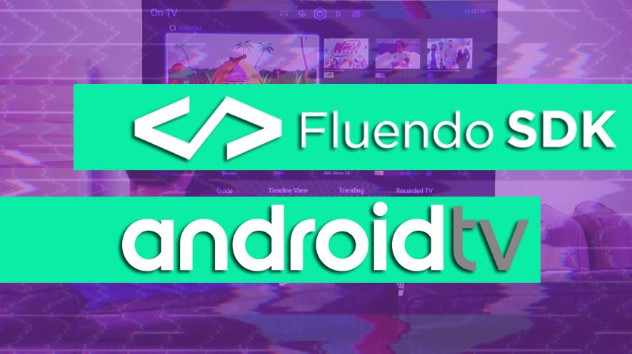 Fluendo y SERAPHIC desarrollan un SDK para el estándar HbbTV 2.0.1 en plataformas Linux y Android TV